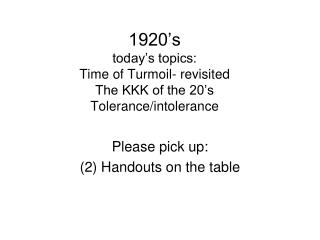 1920's today's topics: Time of Turmoil- revisited The KKK of the 20's Tolerance/intolerance