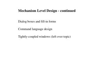 Mechanism Level Design - continued