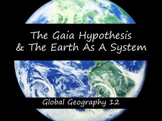 The Gaia Hypothesis & The Earth As A System
