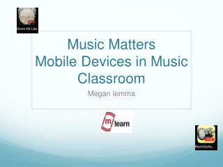 Music Matters Mobile Devices in Music Classroom