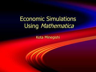 Economic Simulations  Using  Mathematica