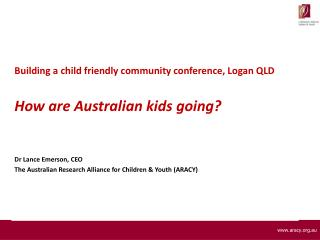 Building a child friendly community conference, Logan QLD   How are Australian kids going?