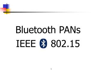 Bluetooth PANs IEEE     802.15