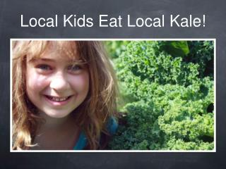 Local Kids Eat Local Kale!