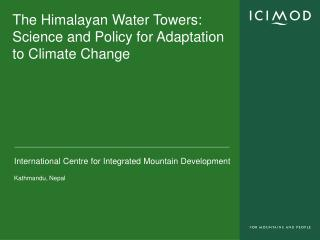 The Himalayan Water Towers:  Science and Policy for Adaptation to Climate Change