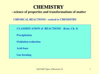 CHEMISTRY  - science of properties and transformations of matter