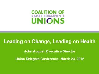 Leading on Change, Leading on Health John August, Executive Director