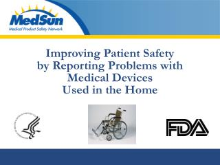 Improving Patient Safety  by Reporting Problems with  Medical Devices  Used in the Home