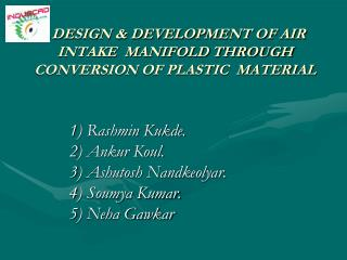 DESIGN & DEVELOPMENT OF AIR INTAKE  MANIFOLD THROUGH  CONVERSION OF PLASTIC  MATERIAL