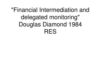 """Financial Intermediation and delegated monitoring""  Douglas Diamond 1984 RES"