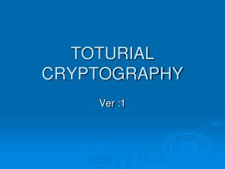 TOTURIAL CRYPTOGRAPHY