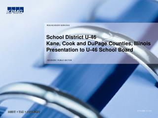 School District U-46 Kane, Cook and DuPage Counties, Illinois Presentation to U-46 School Board