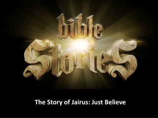 The Story of  Jairus : Just Believe