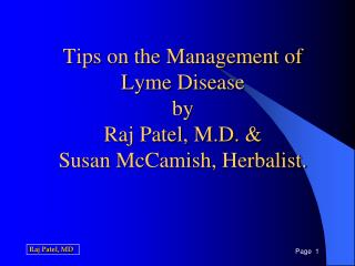 Tips on the Management of  Lyme Disease by Raj Patel, M.D. &  Susan  McCamish , Herbalist.