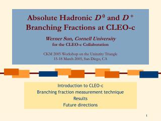 Introduction to CLEO-c Branching fraction measurement technique Results Future directions