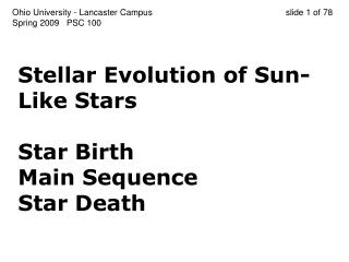 Stellar Evolution of Sun-Like Stars Star Birth Main Sequence Star Death