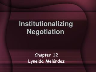 Institutionalizing Negotiation