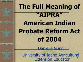 "The Full Meaning of ""AIPRA"" American Indian Probate Reform Act of 2004"