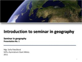 Introduction  to  seminar in  geography Seminar  in  geography Presentation  No. 1