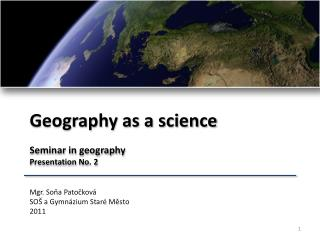Geography  as a science Seminar  in  geography Presentation  No.  2