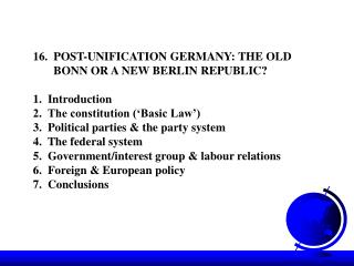 16.  POST-UNIFICATION GERMANY: THE OLD         BONN OR A NEW BERLIN REPUBLIC? 1.  Introduction