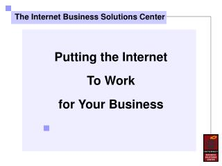 Putting the Internet To Work for Your Business