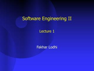 Software Engineering II Lecture 1 Fakhar Lodhi