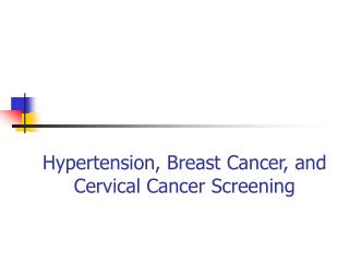 Hypertension, Breast Cancer, and Cervical Cancer Screening