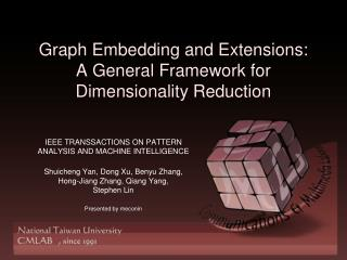 Graph Embedding and Extensions:  A General Framework for Dimensionality Reduction