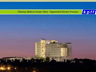 Palomar Medical Center West:  Segmented Review Process