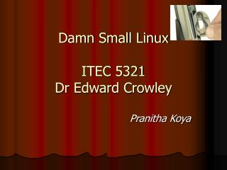 Damn Small Linux ITEC 5321 Dr Edward Crowley