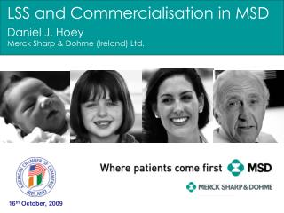 LSS and Commercialisation in MSD Daniel J. Hoey Merck Sharp & Dohme (Ireland) Ltd.