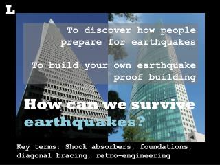 How can we survive  earthquakes?