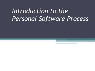 Introduction to the Personal Software Process