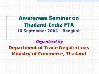 Awareness Seminar on Thailand-India FTA  10 September 2004  –  Bangkok Organized by