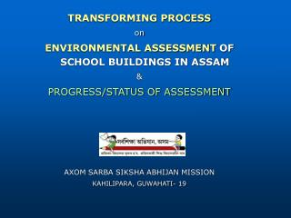 TRANSFORMING PROCESS on ENVIRONMENTAL ASSESSMENT OF SCHOOL BUILDINGS IN ASSAM &