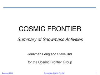 COSMIC FRONTIER Summary of Snowmass Activities Jonathan  Feng  and Steve Ritz