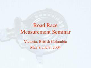 Road Race Measurement Seminar