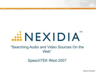 """Searching Audio and Video Sources On the Web"" SpeechTEK West 2007"