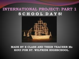 INTERNATIONAL PROJECT: PART 1 S C H O O L  D A Y S!