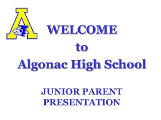 WELCOMEto Algonac High School JUNIOR PARENT PRESENTATION
