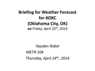 Briefing for Weather Forecast  for KOKC (Oklahoma City, OK) on  Friday, April 25 th , 2014