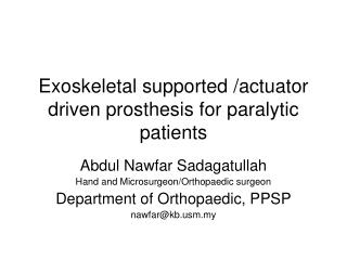 Exoskeletal supported /actuator driven prosthesis for paralytic patients