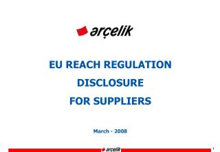 EU REACH REGULATION DISCLOSURE  FOR SUPPLIERS March - 2008
