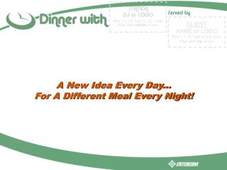 A New Idea Every Day... For A Different Meal Every Night!