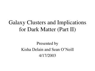 Galaxy Clusters and Implications for Dark Matter (Part II)