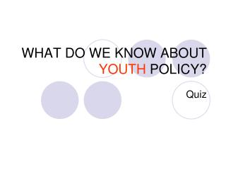 WHAT DO WE KNOW ABOUT YOUTH  POLI CY?