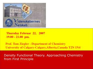 Prof. Tom Ziegler - Department of Chemistry University of Calgary-Calgary,Alberta,Canada T2N 1N4