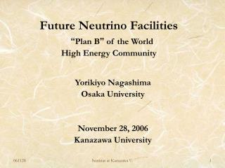 "Future Neutrino Facilities "" Plan B ""  of the World  High Energy Community"