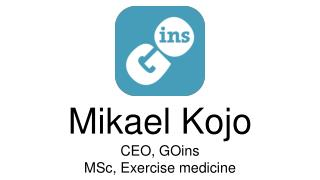 Mikael Kojo CEO, GOins MSc, Exercise medicine